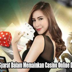 Macam-Macam Syarat Dalam Memainkan Casino Online Dengan Uang Asli
