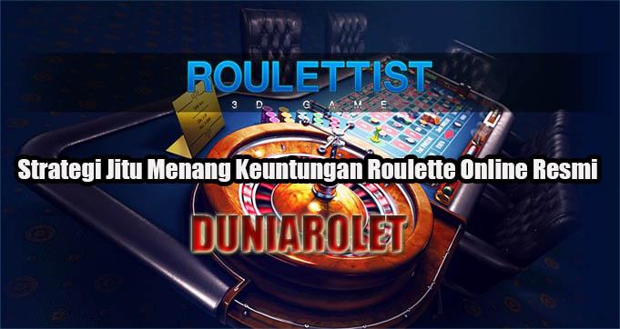 Strategi Jitu Menang Keuntungan Roulette Online Resmi